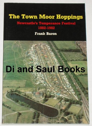 The Town Moor Hoppings - Newcastle's Temperance Festival 1882-1982, by Frank Baron